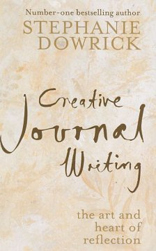 Creative journal writing : the art and heart of reflection