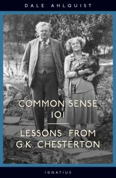 Common sense 101 : lessons from G.K. Chesterton