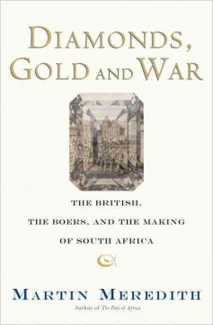 Diamonds, gold, and war : the British, the Boers, and the making of South Africa