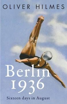 Berlin 1936 : sixteen days in August