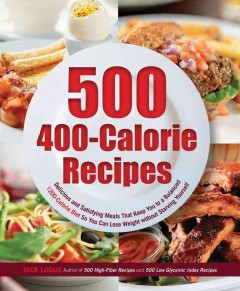 500 400-calorie recipes : delicious and satisfying meals that keep you to a balanced 1200-calorie diet so you can lose weight without starving yourself