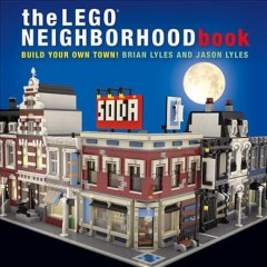 The LEGO neighborhood book : build your own town!