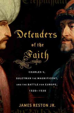 Defenders of the faith : Charles V, Suleyman the Magnificent, and the battle for Europe, 1520-1536