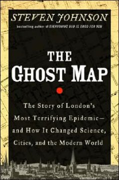 The ghost map : the story of London's most terrifying epidemic--and how it changed science, cities, and the modern world