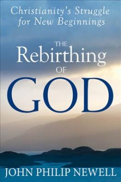 The rebirthing of God : Christianity's struggle for new beginnings