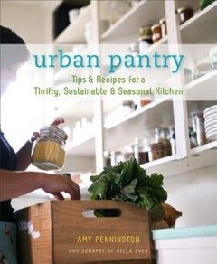 Urban pantry : tips and recipes for a thrifty, sustainable & seasonal kitchen