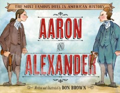 Aaron and Alexander : the most famous duel in American history