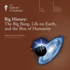 Big history [sound recording (CD)] : the big bang, life on earth, and the rise of humanity