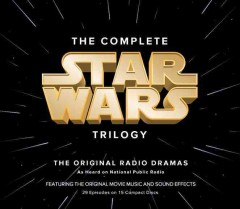 The complete Star Wars trilogy [sound recording (CD)] : the original radio dramas