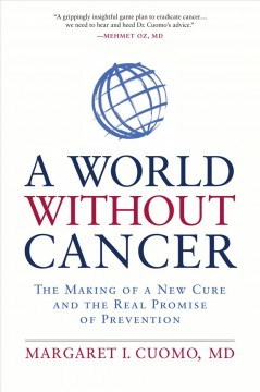 A world without cancer : the making of a new cure and the real promise of prevention