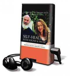 Self-healing with sound & music [sound recording (Playaway)] : revitalize your body & mind with proven sound healing tools