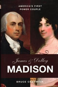 James & Dolley Madison : America's first power couple