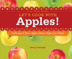 Let's cook with apples! : delicious & fun apple dishes kids can make