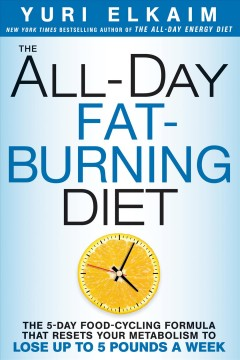 All-day fat-burning diet : the 5-day food-cycling formula that resets your metabolism to lose up to 5 pounds a week