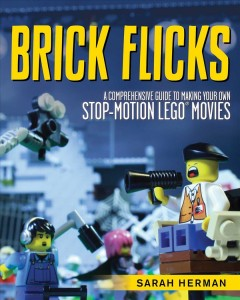 Brick flicks : a comprehensive guide to making your own stop-motion LEGO® movies