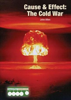 Cause & effect. the Cold War