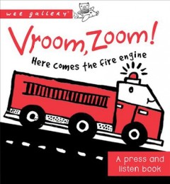 Vroom, zoom! Here comes the fire truck : a press and listen book