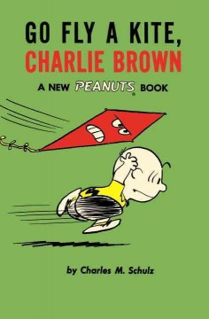 Go fly a kite, Charlie Brown : a new Peanuts book