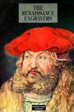 The Renaissance engravers : fifteenth - and sixteenth - century engravings, etchings and woodcuts