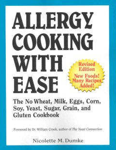Allergy cooking with ease : the no wheat, milk, eggs, corn, soy, yeast, sugar, grain and gluten cookbook