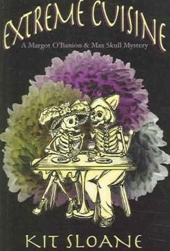 Extreme cuisine : [a Margot O'Banion & Max Skull mystery]