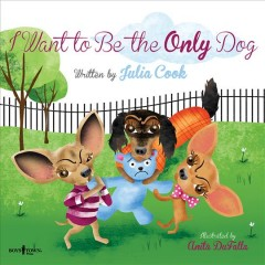 I want to be the only dog : a story about sibling rivalry