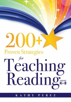 200+ proven strategies for teaching reading: grades K-8