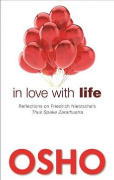 In love with life : reflections on Friedrich Nietzsche's Thus spake Zarathustra