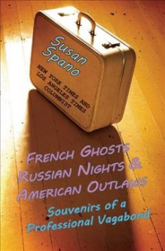 French ghosts, Russian nights, and American outlaws : souvenirs of a professional vagabond