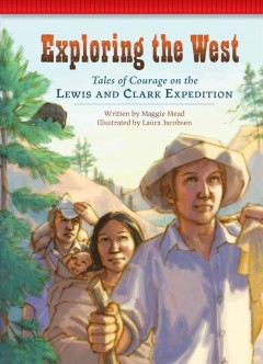 Exploring the West : tales of courage on the Lewis and Clark Expedition