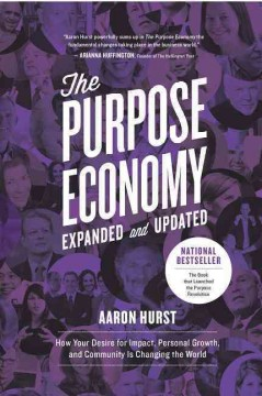 The purpose economy : how your desire for impact, personal growth and community is changing the world