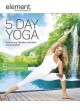 5 day yoga : feel strong, flexible, confident and energized.