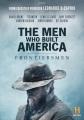 The men who built America. Frontiersmen.