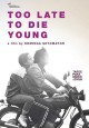 Too late to die young