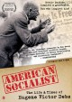 American socialist : the life and times of Eugene Victor Debs