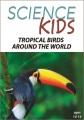Science kids. Tropical birds around the world.