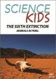 Science kids. The sixth extinction : animals in peril.