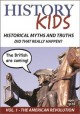 History kids. Historical myths and truths, did they really happen? Vol. 1, The American Revolution.