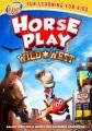 Horse play : wild west
