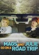 Mags and Julie go on a road trip [videorecording (DVD)]