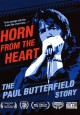Horn from the heart : the Paul Butterfield story