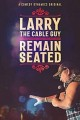 Larry the cable guy : remain seated.