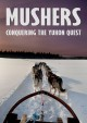 Mushers [videorecording (DVD)] : conquering the Yukon Quest