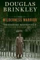 The wilderness warrior : Theodore Roosevelt and the crusade for America