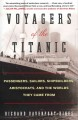 Voyagers of the Titanic : passengers, sailors, shipbuilders, aristocrats, and the worlds they came from
