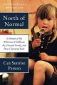 North of normal : a memoir of my wilderness childhood, my unusual family, and how I survived both