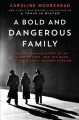 A bold and dangerous family : the remarkable story of an Italian mother, her two sons, and their fight against fascism