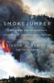 Smokejumper : a memoir by one of America's most select airborne firefighters