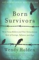 Born survivors : three young mothers and their extraordinary story of courage, defiance, and hope