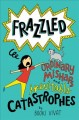 Frazzled : ordinary mishaps and inevitable catastrophes